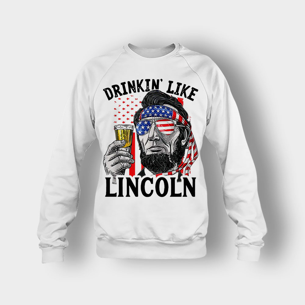 Drinkin Like Lincoln 4th Of July Independence Day Patriot Crewneck Sweatshirt